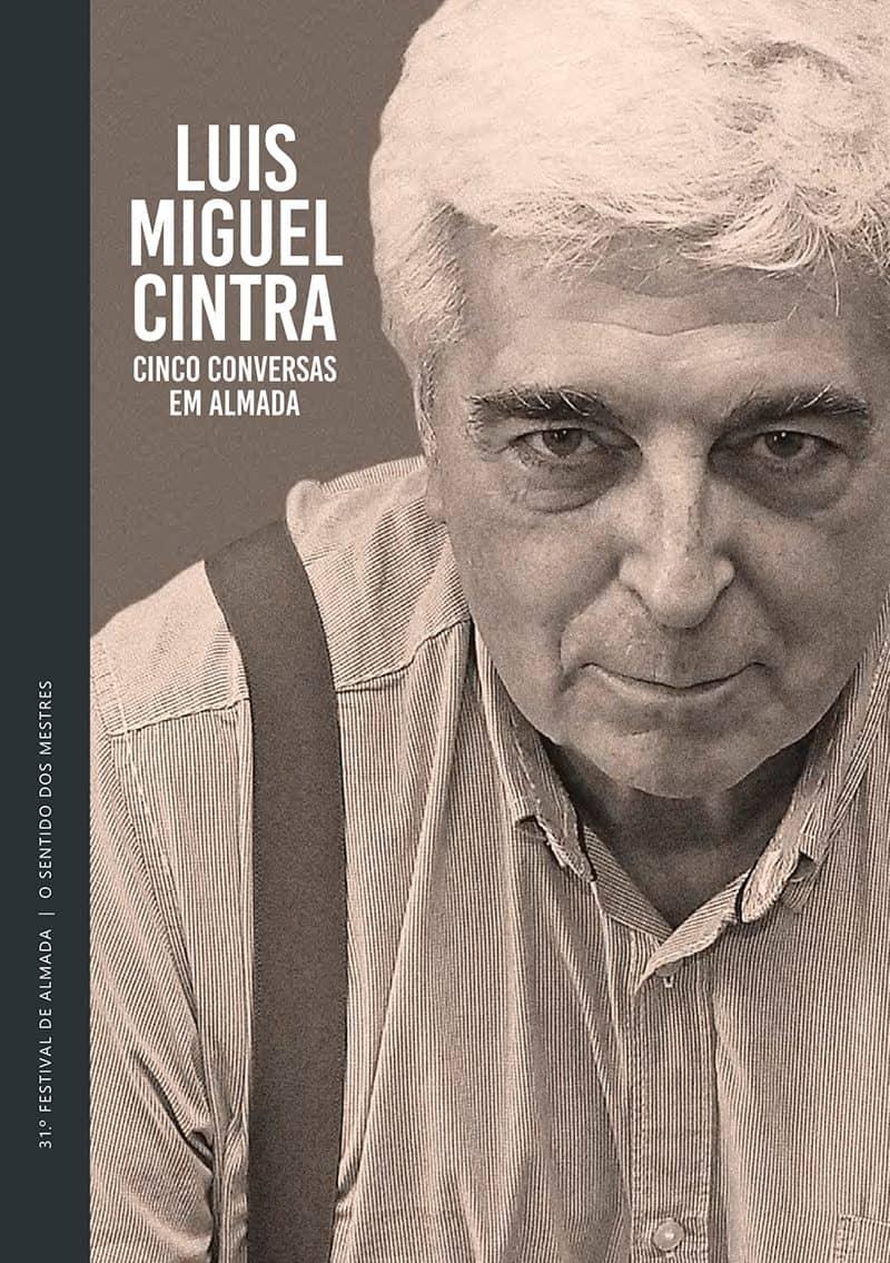 LUIS MIGUEL CINTRA: CINCO CONVERSAS EM ALMADA